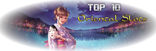 Top 10 Oriental Themed Slots