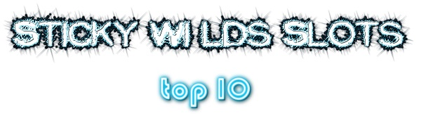 Top 10 Slots With Sticky Wilds