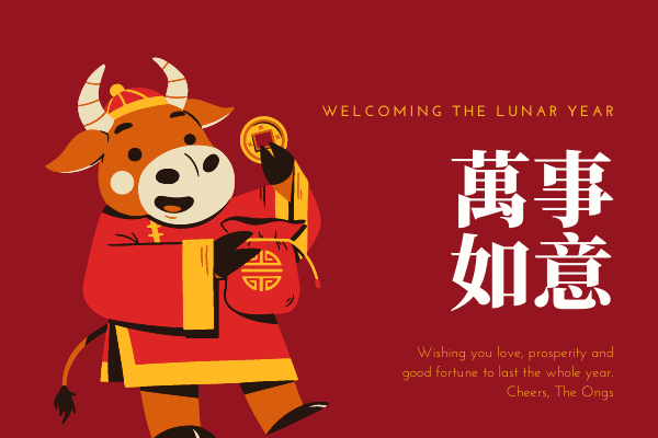 "A cartoon picture of an Ox from the Chinese zodiac. It has some Chinese writing and in English says ""welcoming the lunar new year, wishing you love, prosperity and good fortune"