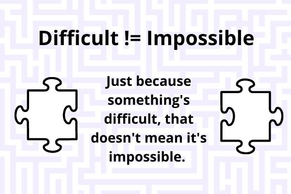 """Sebuah gambar dengan judul yang mengatakan, """"Sulit != Tidak mungkin"""" dan teks utama mengatakan, """"Hanya karena sesuatu itu sulit, bukan berarti tidak mungkin"""".  Ada dua gambar potongan jigsaw juga."""